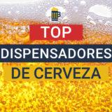 Los Mejores Dispensadores y Tiradores de cerveza