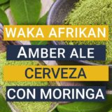 Waka Afrikan Amber Ale. Cerveza artesana con moringa