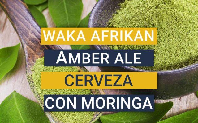 Waka Afrikan Amber Ale, la cerveza con moringa de Etiopía
