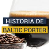 Historia del estilo Baltic Porter