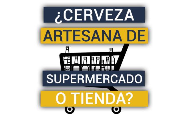 ¿Comprar cerveza artesanal en tiendas especializadas o en supermercados?
